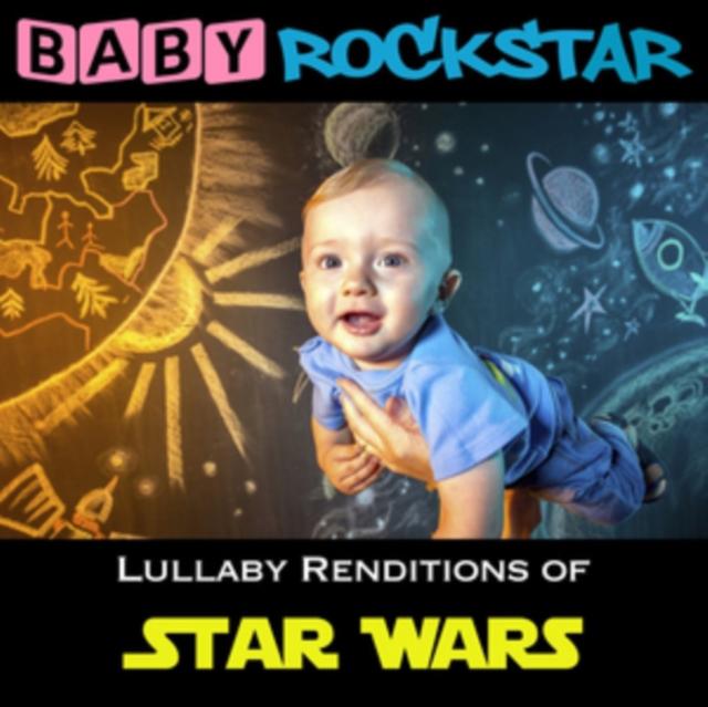 Lullaby Renditions of 'Star Wars' (Baby Rockstar) (CD / Album)