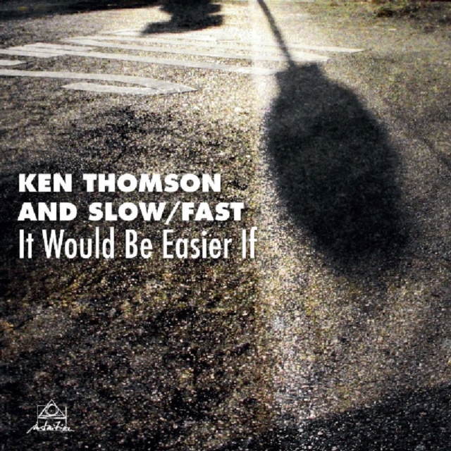 It Would Be Easier If (Ken Thomson and Slow/Fast) (CD / Album)