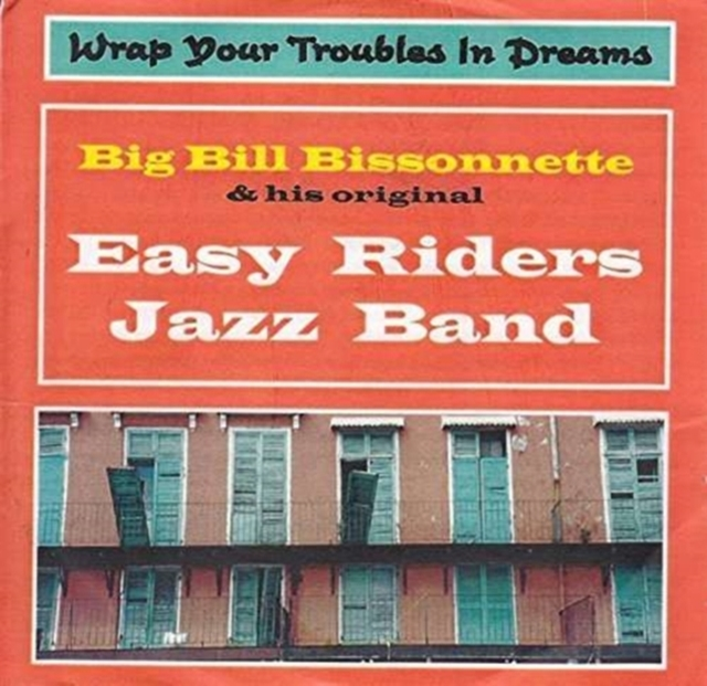 Wrap Your Troubles in Dreams (Big Bill Bissonnette & His Original Easy Riders Jazz Band) (CD / Album)