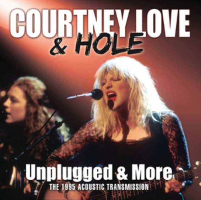 Unplugged & More (Courtney Love & Hole) (CD / Album)