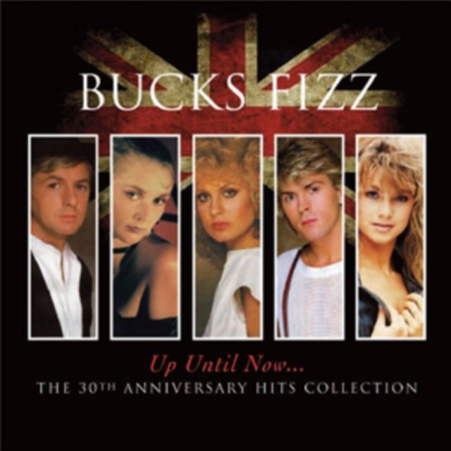 Up Until Now (Bucks Fizz) (CD / Album)